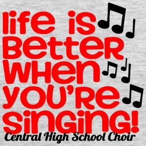 Life Is Better When You re Singing Central High S - Men's Premium Tank