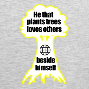 He that plants trees loves others beside himself - Men's Premium Tank