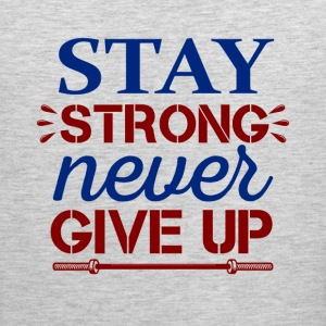 Stay Strong Never Give Up - Men's Premium Tank