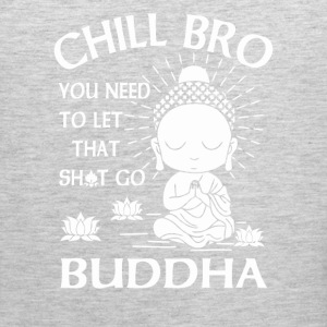 Chill Bro You need to let that shit go Buddha - Men's Premium Tank