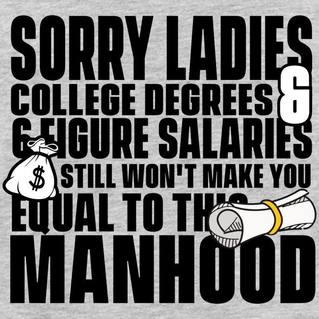 Sorry Ladies College Degreed & 6 Figure Salaries