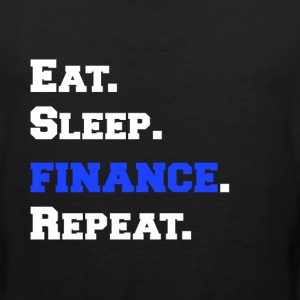 Eat Sleep Finance Repeat Funny Novelty Apparel - Men's Premium Tank
