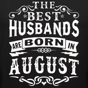 The best husbands are born in August - Men's Premium Tank
