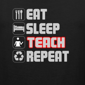 Eat Sleep Teach Repeat T-shirt - Men's Premium Tank