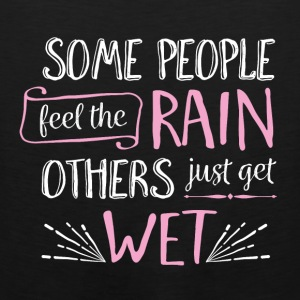 Some People feel the rain, others just get wet - Men's Premium Tank