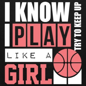 I Know I Play Like A Girl: Try To Keep Up T Shirt - Men's Premium Tank