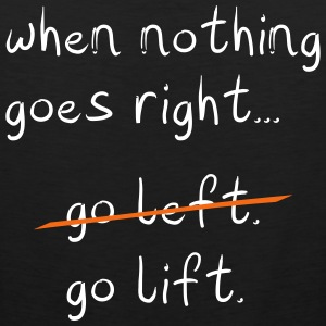 When nothing goes right, go lift - Men's Premium Tank