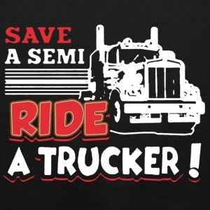 Save A Semi Ride A Trucker Shirt - Men's Premium Tank