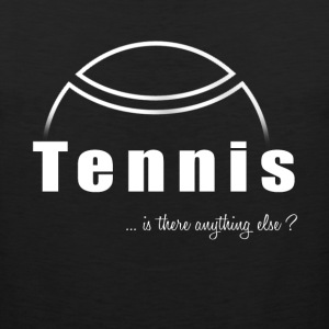 Tennis-Is there anything else?- Shirt, Hoodie Gift - Men's Premium Tank