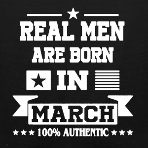 Real Men Are Born In March Shirt - Men's Premium Tank