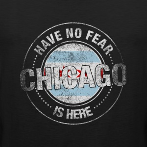 Have No Fear Chicago Is Here - Men's Premium Tank