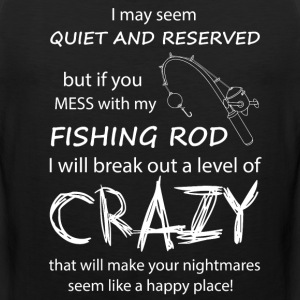 If you mess with my Fishing Rod - Men's Premium Tank