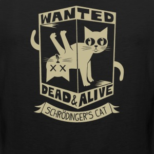 Wanted dead and alive Schrodinger-s Cat - Men's Premium Tank