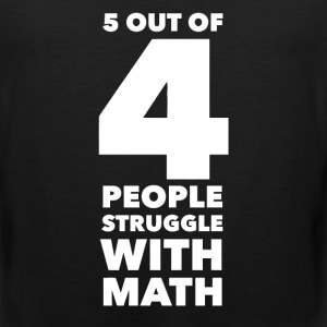 5 Out Of 4 People Struggle With Math - Men's Premium Tank