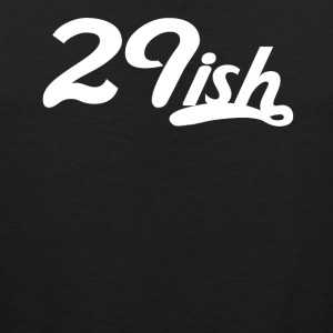 29ish Funny 30 Years Old 30th Birthday - Men's Premium Tank