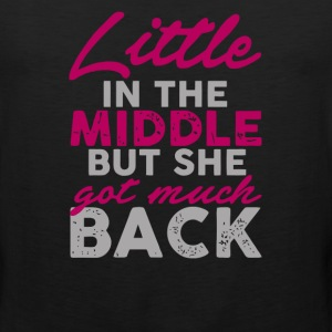 Little in the Middle but she got much back - Men's Premium Tank