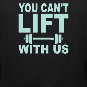 You Cant Lift With Us - Men's Premium Tank