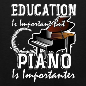 Education Is Important But Piano Is Importanter - Men's Premium Tank