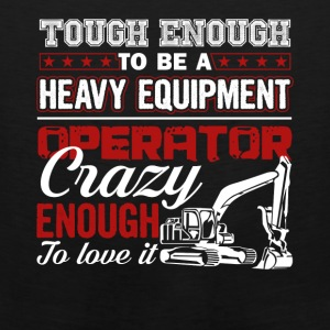 Enough To Be A Heavy Equipment Operator Tee Shirt - Men's Premium Tank