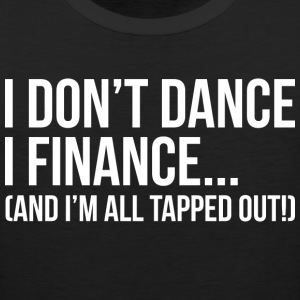 I dont Dance I Finance All Tapped Out T Shirt - Men's Premium Tank