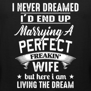 I'd End Up Marrying A Perfect Freakin' Wife - Men's Premium Tank