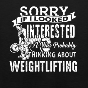 Weightlifting Sorry If I Looked Shirt - Men's Premium Tank