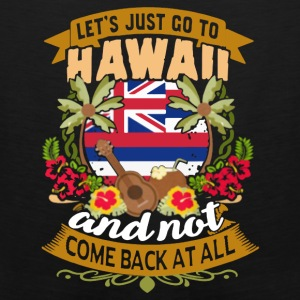 LET'S JUST GO TO HAWAII SHIRT - Men's Premium Tank