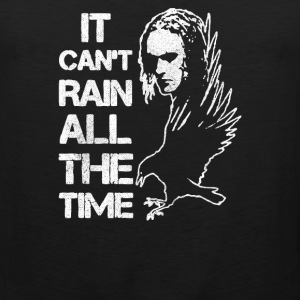 IT CAN T RAIN ALL THE TIME - Men's Premium Tank