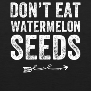 Don't eat watermelon seeds - Men's Premium Tank