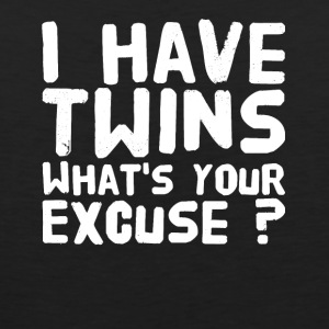 I have twins what's your excuse ? - Men's Premium Tank
