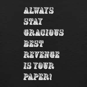 always stay gracious best revenge is your paper_Wh - Men's Premium Tank