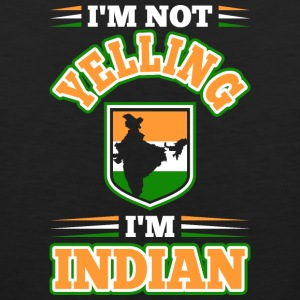 Im Not Yelling Im Indian - Men's Premium Tank