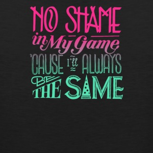 No shame in my game cause ill always be the same - Men's Premium Tank
