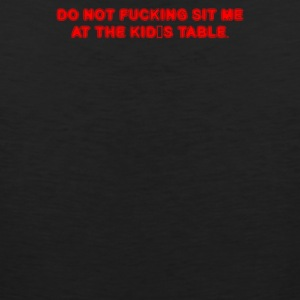 DO NOT FUCKING SIT ME AT THE KID S TABLE - Men's Premium Tank