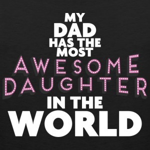 My DAD has the most AWESOME DAUGHTER in the world - Men's Premium Tank