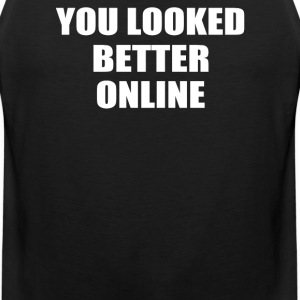 YOU LOOKED BETTER ONLINE - Men's Premium Tank
