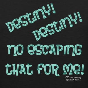 Destiny! Destiny! No escaping that for me! - Men's Premium Tank
