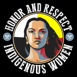 Honor and respect - indigenous women (MMIW)