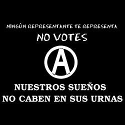 Ningun representante te representa. No Votes, Nuestros Suenos No Caben En Sus Urnas