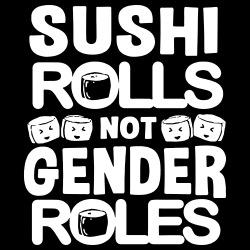 Sushi rolls not gender roles