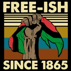 Free-ish since 1865