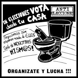 Anti-Elecciones - En elecciones vota desde tu casa, Sequimos sim esperar nada de ellos, solo de nosotr@s mism@s! Organizate y lucha !!!