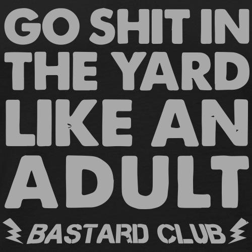 Go Shit in the Yard Like - Men's Premium Tank