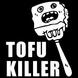 Tofu killer
