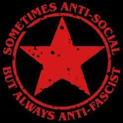 Sometimes anti-social, but always anti-fascist