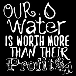 Our water is worth more than their profits