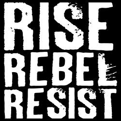 Rise Rebel Resist