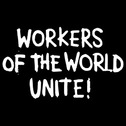 Workers of the world unite!