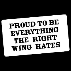 Proud to be everything the right wing hates