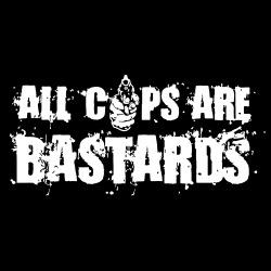 All Cops Are Bastards